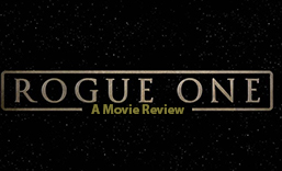 Rogue One: A Movie Review/Recap