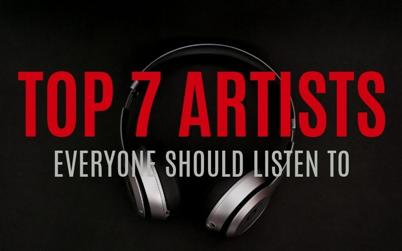 Top 7 Artists Everyone Should Listen to