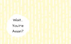 Wait…You're Asian?