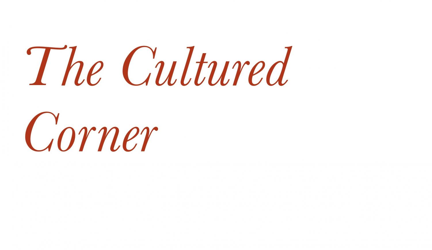 The Cultured Corner is a column on pop culture where we bring you the news that students are talking about, from the students themselves, in their own words.
