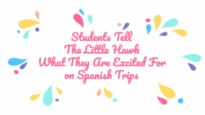 Students tell the the Little Hawk what they are excited for on Spanish trip.