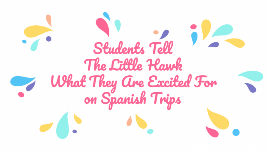 Students+tell+the+the+Little+Hawk+what+they+are+excited+for+on+Spanish+trip.