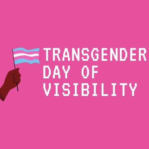 Transgender Day of Visibility with trans flag.